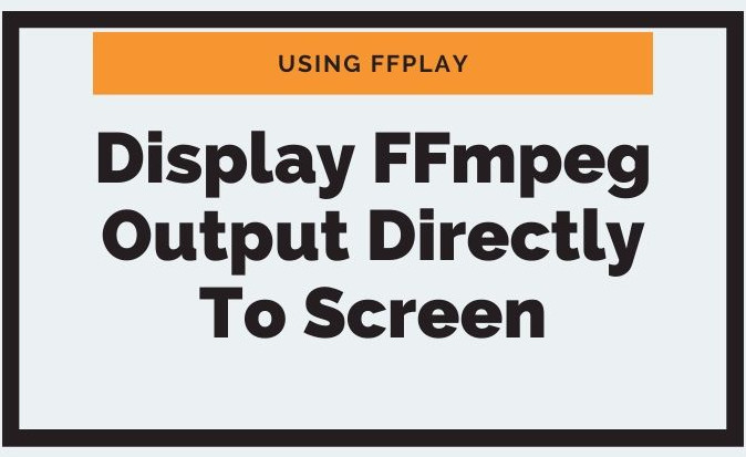 Display ffmpeg output directly to screen using ffplay command