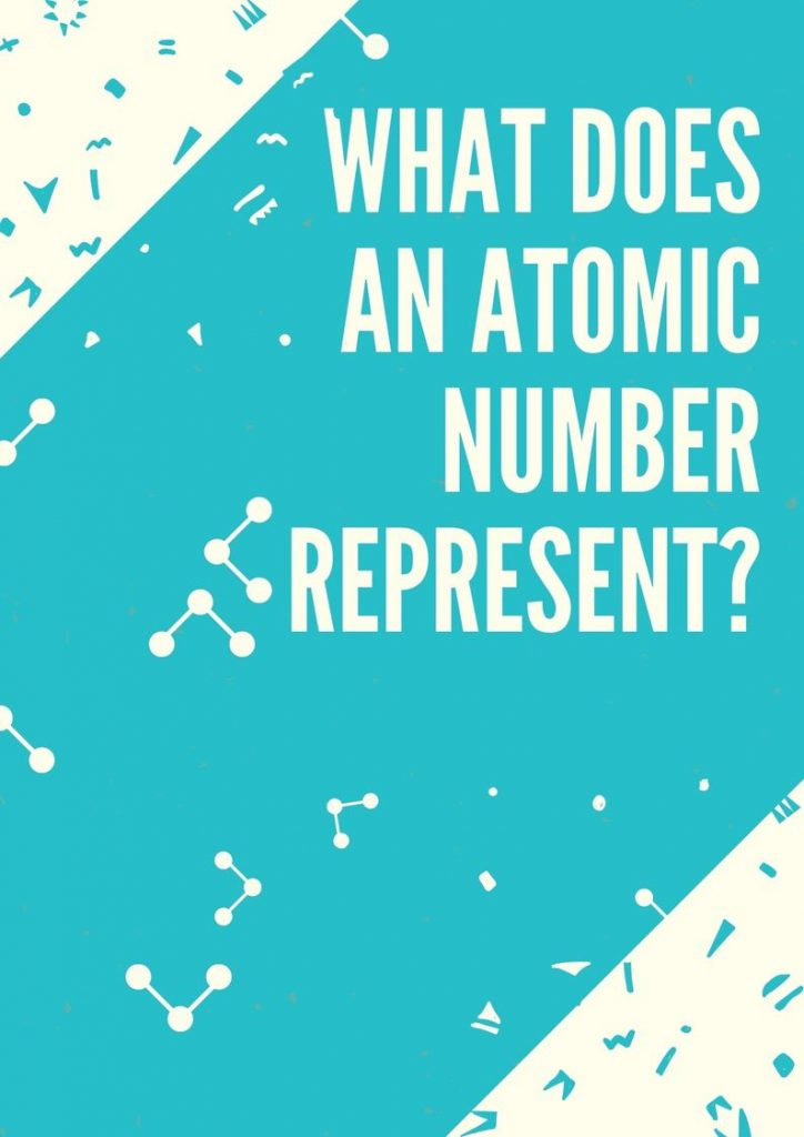 What Does An Atomic Number Represent?